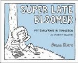 Kaye, Julia: Super Late Bloomer
