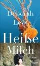 Levy, Deborah: Heisse Milch