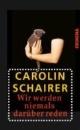 Schairer, Carolin: Wir werden niemals darüber reden