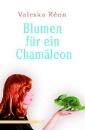 Réon, Valeska: Blumen für ein Chamäleon
