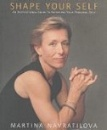 Navratilova, Martina: Shape Your Self