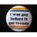 Button - I was gay before ...