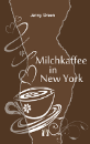 Green, Jenny: Milchkaffee in New York
