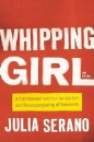 Serano, Julia: Whipping Girl: A Transsexual Woman on Sexism and the Scapegoating of Femininity
