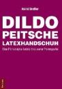 Dreßler, Astrid: Dildo, Peitsche, Latexhandschuh