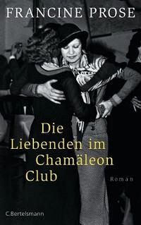 Prose, Francine: Die Liebenden im Cham�leon Club