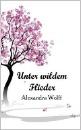 Wolff, Alexandra: Unter wildem Flieder