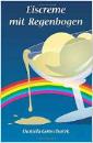Gonschorek, Daniela: Eiscreme mit Regenbogen