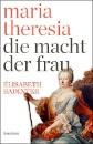 Badinter, Élisabeth: Maria Theresia - Die Macht der Frau