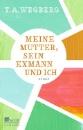 Wegberg, T. A.: Meine Mutter, sein Exmann und ich