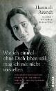 Arendt, Hannah: Wie ich einmal ohne Dich leben soll, mag ich mir nicht vorstellen